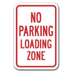 No Parking Loading Zone Sign 12 x 18 Heavy Gauge