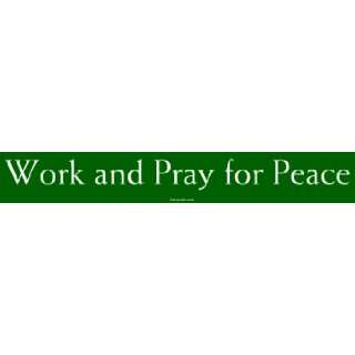 Work and Pray for Peace Large Bumper Sticker Automotive