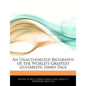 Unauthorized Biography of the Worlds Greatest Guitarists Jimmy Page