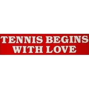 Tennis Begins With Love Novelty Bumper Sticker Everything